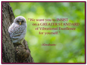... standard of Vibrational Excellence for yourself. Abraham-Hicks Quotes