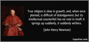 ... : it springs up suddenly, it suddenly withers. - John Henry Newman