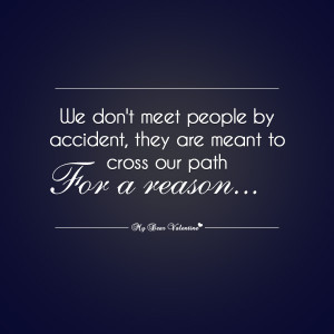 Life Quotes - We don't meet people by accident