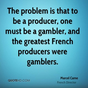 Marcel Carne - The problem is that to be a producer, one must be a ...