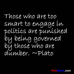 ... who are too smart to engage in Politics are Punished ~ Democracy Quote