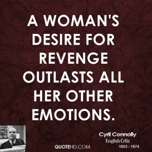 woman's desire for revenge outlasts all her other emotions.