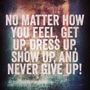 ... showup #nevergiveup #focus #determination #drive #mojo #power #success