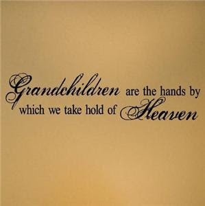 Grandchildren are the hands by which we take hold of Heaven.