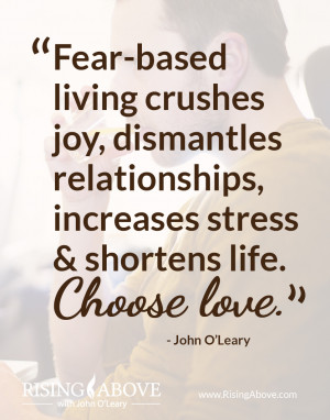 It's time to make the shift from fear of what might happen to love ...