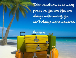 Take Vacations and make memories - Inspiraional Travel quotes
