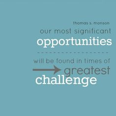 be found in times of greatest challenge mormon life quotes challenges ...