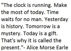 ... gift. That's why it is called the present.
