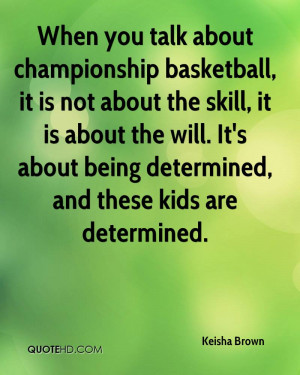 When you talk about championship basketball, it is not about the skill ...