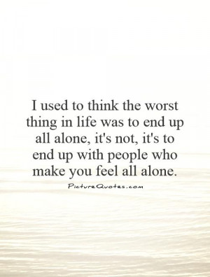 Sad Quotes Alone Quotes Feeling Lonely Quotes Being Alone Quotes Bad ...