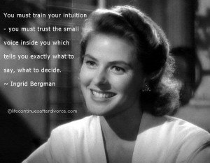 You must train your intuition... #quote #Ingrid Bergman