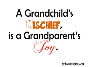 Grandchild's Mischief, Is A Grandparent's Joy.