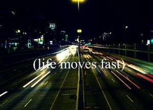 Life moves fast quotes sayings