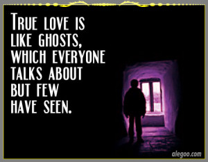 True Love Is Like Ghosts, Which Everyone Talks About But Few Have Seen ...