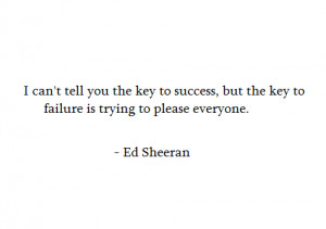 can't tell you the key to success, but the key to failure is trying ...