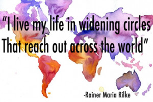 live my life in widening circles. That reach out across the world.