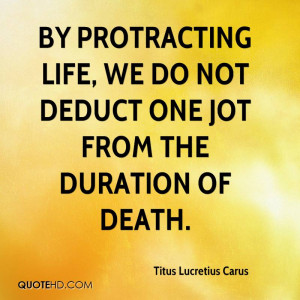 By protracting life, we do not deduct one jot from the duration of ...