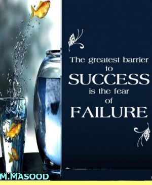 The greatest barrier to success is the fear of failure.