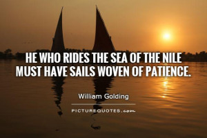 He who rides the sea of the Nile must have sails woven of patience ...