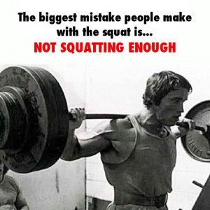 The biggest mistake people make with squat is... Not squatting enough