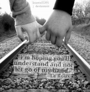 hoping you'll understand and not to let go of my hand