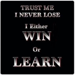 If you learn the lesson you win, if you make the same mistakes you ...