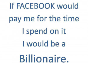 If Facebook Would Pay Me For The Time I Spend On It