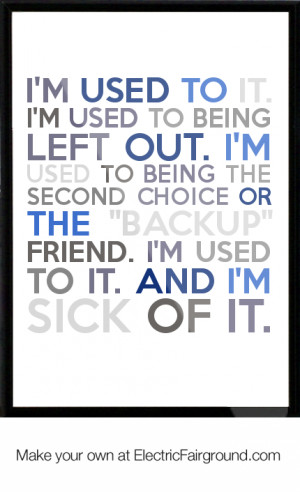 ... used to being left out. I'm used to being the second choice or the