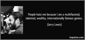 People hate me because I am a multifaceted, talented, wealthy ...