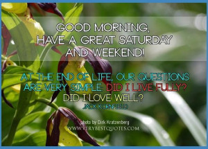 Good morning saturday quotes have a great saturday and weekend