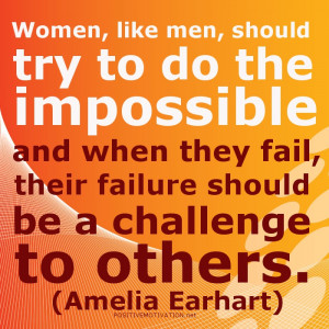 Women, like men, should try to do the impossible and when they fail ...