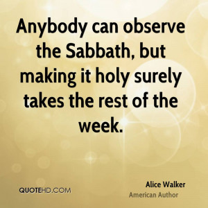 ... the Sabbath, but making it holy surely takes the rest of the week