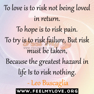 To love is to risk not being loved in return.