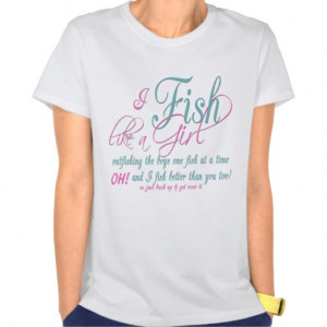 Fish Like a Girl Fishing Gear Shirt