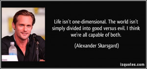 Life isn't one-dimensional. The world isn't simply divided into good ...