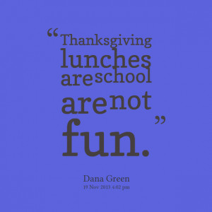Quotes Picture: thanksgiving lunches are school are not fun
