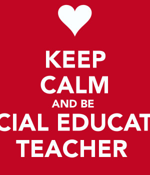 KEEP CALM AND BE SPECIAL EDUCATION TEACHER