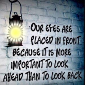 ... in front because it is more important to look ahead than to look back