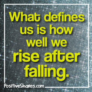 What defines us is how well we rise after falling.