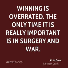 Al McGuire - Winning is overrated. The only time it is really ...