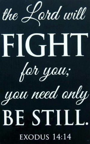 Exodus 14:14 The Lord will fight for you, and you shall hold your ...