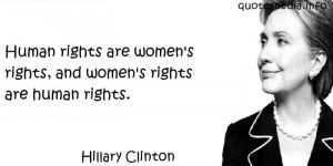 ... Human rights are women's rights, and women's rights are human rights