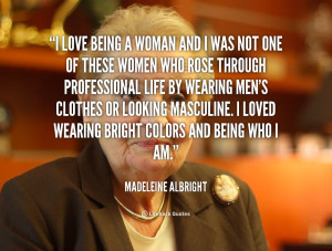 quote-Madeleine-Albright-i-love-being-a-woman-and-i-90814.png