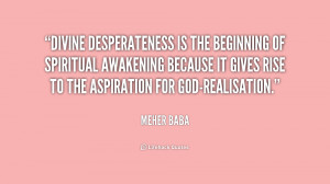 Divine desperateness is the beginning of spiritual awakening because ...