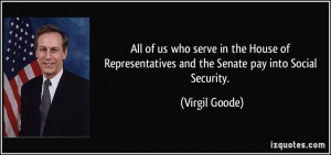 ... and the Senate pay into Social Security. - Virgil Goode