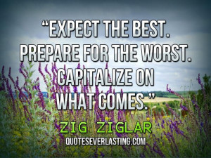 ... Expect the best. Prepare for the worst. Capitalize on what comes