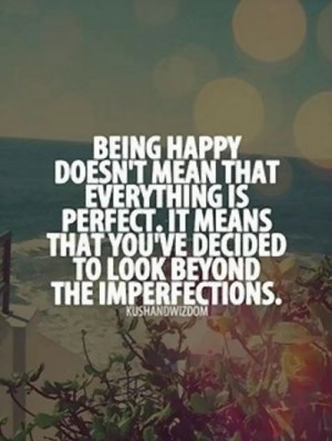 being happy doesn't mean everything is perfect. it means that you've..