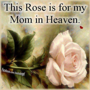 Missing My Mom In Heaven Quotes My mom in heaven