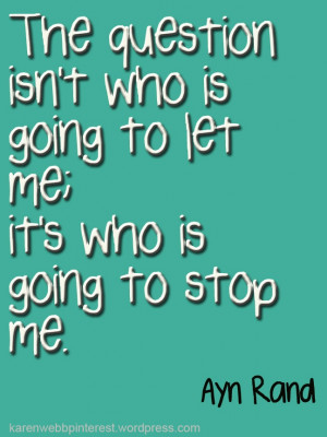 """... me, it's who is going to stop me."""" Ayn Rand #Inspirational #Quote"""
