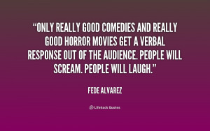 quote-Fede-Alvarez-only-really-good-comedies-and-really-good-171227 ...